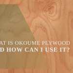 What Is Okoume Plywood and How Can I Use It?