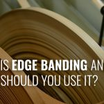What Is Edge Banding and When Should You Use It?