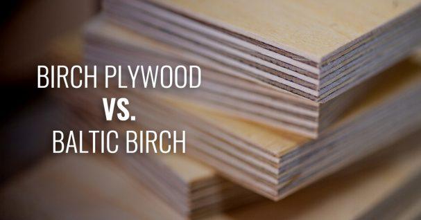 birch plywood vs baltic birch
