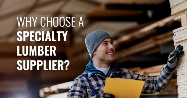 why choose a specialty lumber supplier