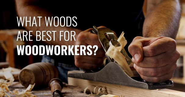 whar woods are best for woodworkers