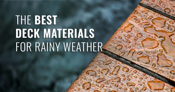 The Best Deck Materials for Rainy Weather